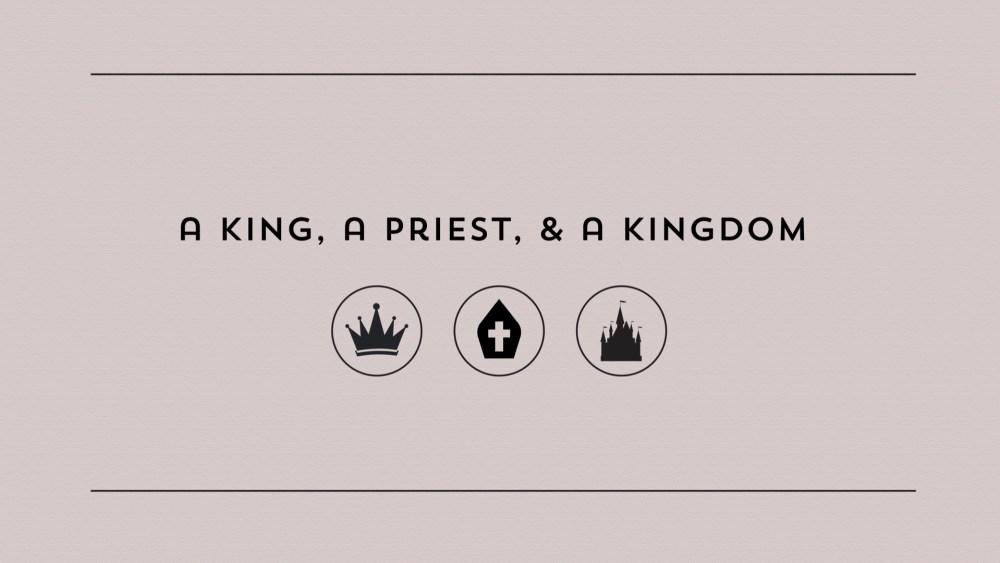 A King, a Priest, and a Kingdom: Week 4 Image