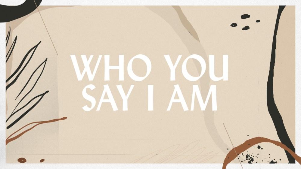 Who You Say I Am: Week 3 Image
