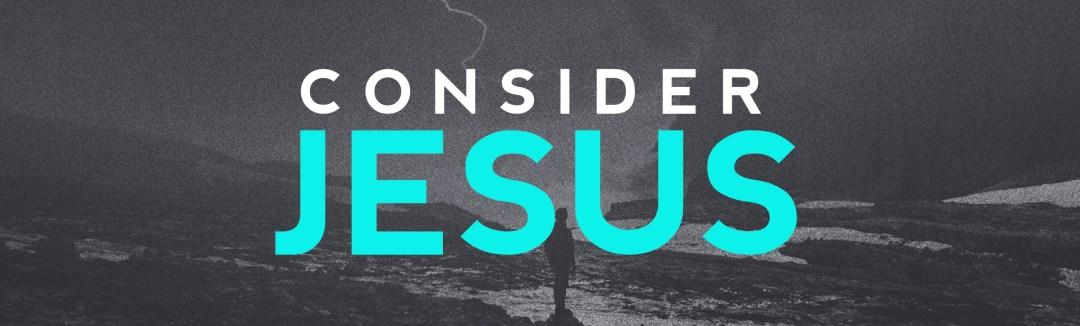 Consider Jesus