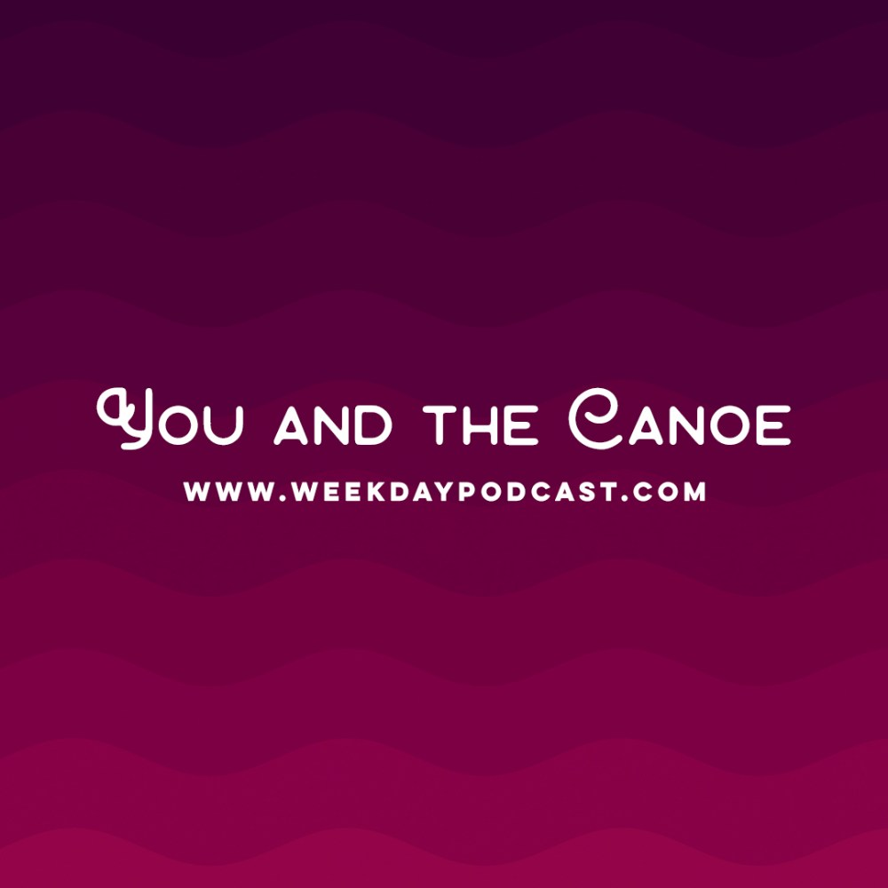 You and the Canoe - - October 20th, 2017