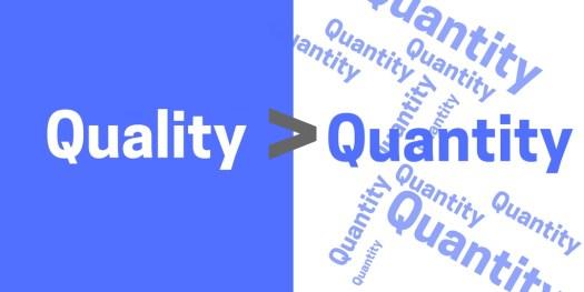 Quality> Quantity