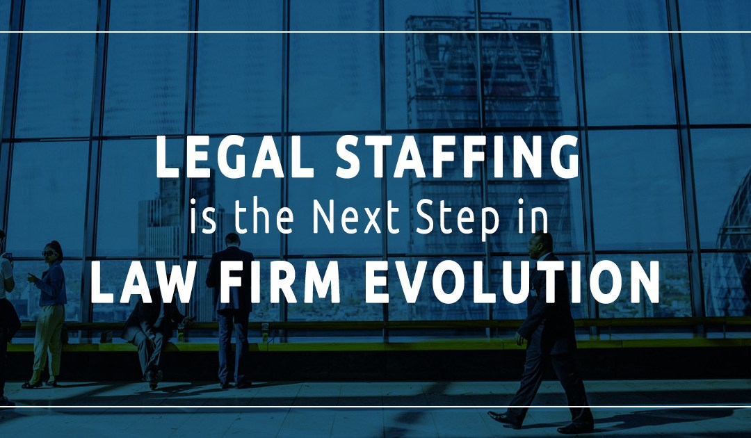 Legal Staffing is the Next Step in Law Firm Evolution