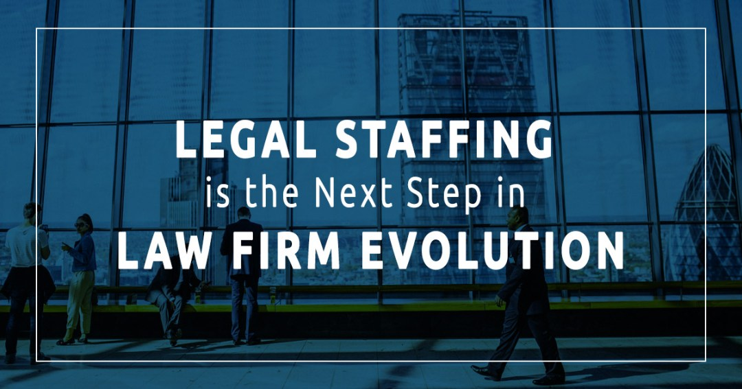Legal Staffing and Law Firm Evolution