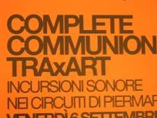 RE: TRAX COMPLETE COMMUNION: TRAxART Incursioni sonore nei circuiti di Piermario Ciani locandina evento