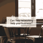 Can Yelp networking help your business?