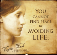 You Cannot Find Peace By Avoiding Life Virginia Woolf