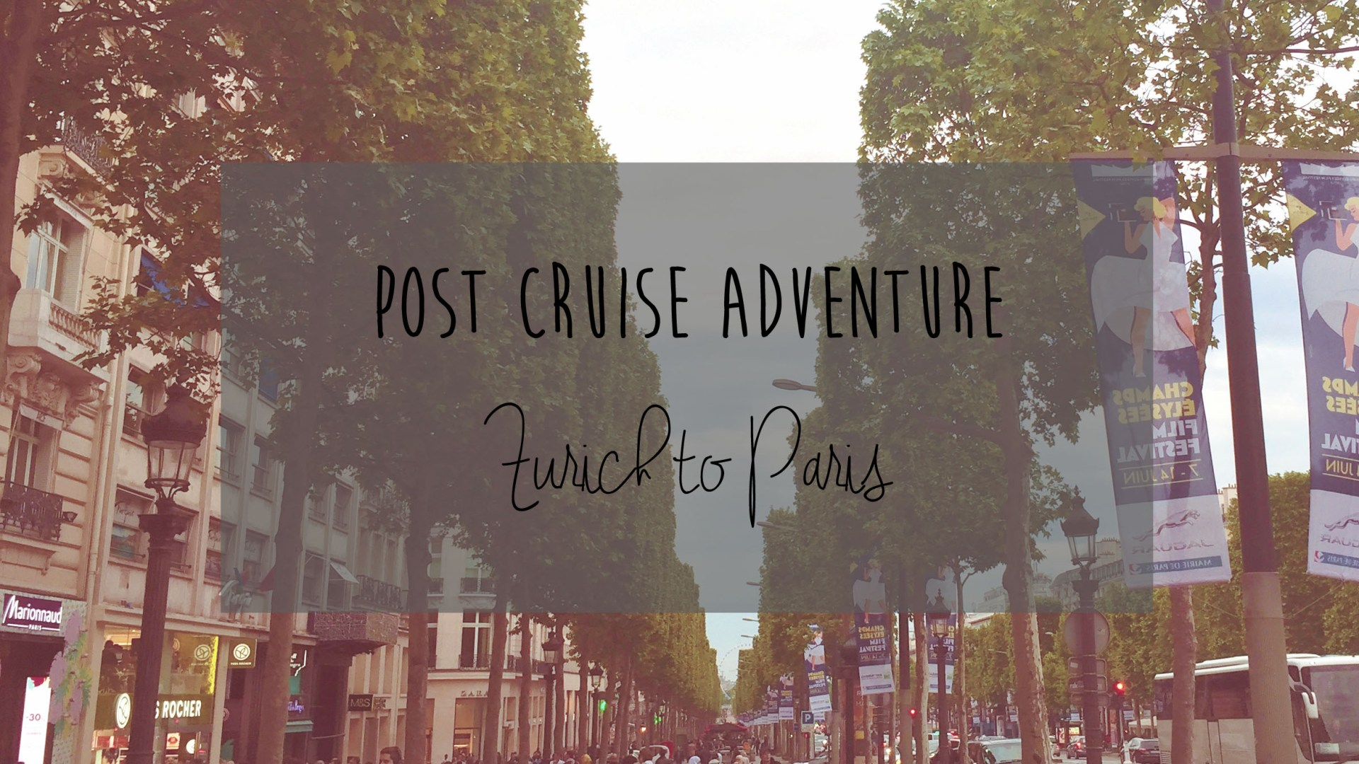 Post Cruise Adventure: Zurich to Paris