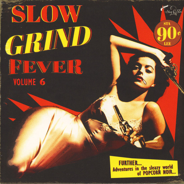 Various – Slow Grind Fever Volume 6 – FURTHER… Adventures In The Sleazy World Of POPCORN NOIR…50's 60's Rock & Roll, Rhythm & Blues Music Album Compilation