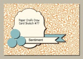 Paper Craft Crew Card Sketch #77