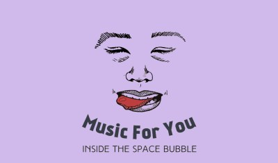 Music For You: Inside The Space Bubble