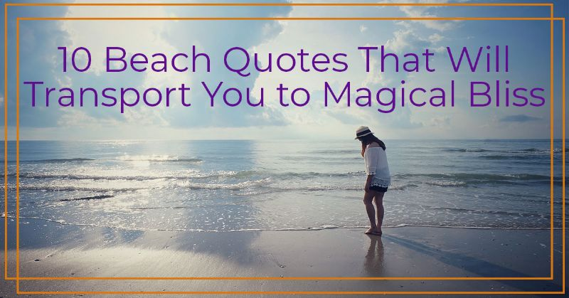 10 Beach Quotes That Will Transport You To Magical Bliss
