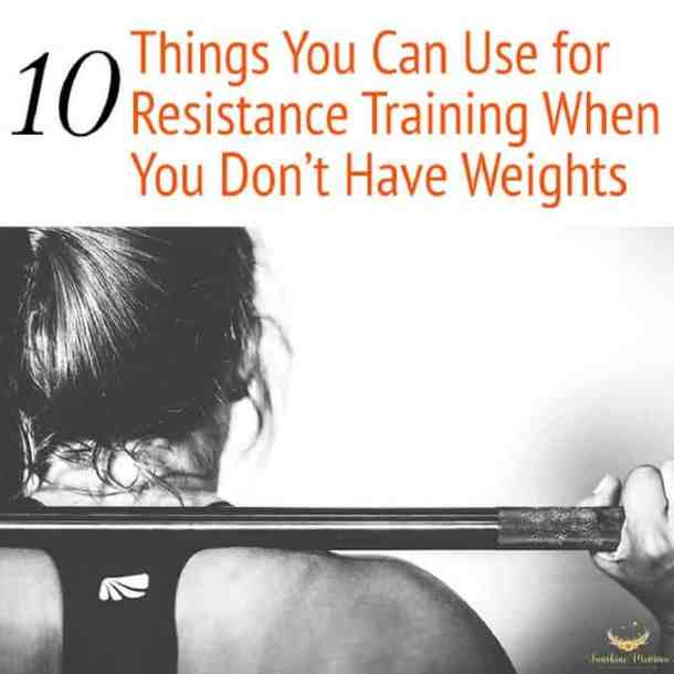Things You Can Use for Resistance Training When You Don't Have Weights