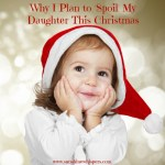Why I Plan to Spoil My Daughter This Christmas