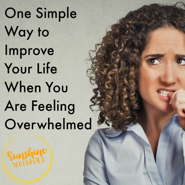 One Simple Way to Improve Your Life When Feeling Overwhelmed