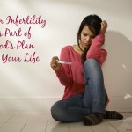 When Infertility is Part of God's Plan for Your Life