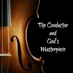 The Conductor and God's Masterpiece