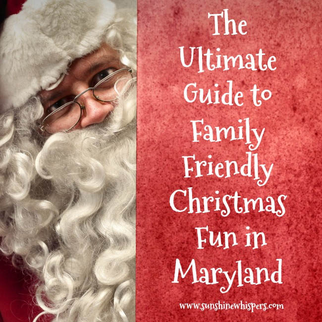 The Ultimate Guide to Family Friendly Christmas Fun in Maryland