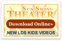 Sun Swing Theater: Download New LDS Kids Videos