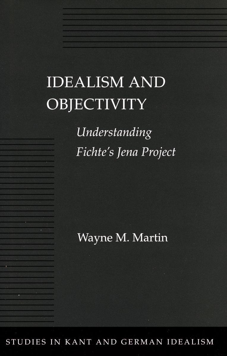 Idealism and Objectivity Understanding Fichtes Jena