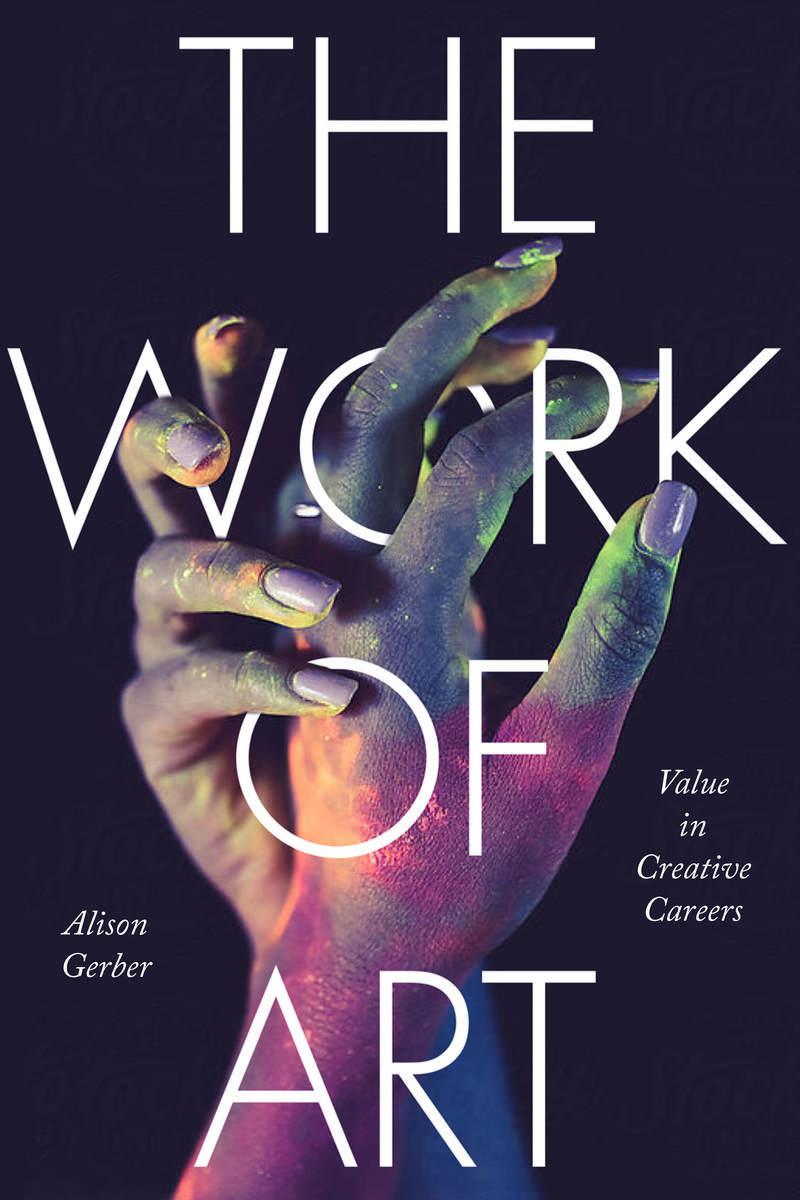 The Work of Art Value in Creative Careers  Alison Gerber