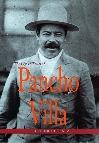 The Life and Times of Pancho Villa  Friedrich Katz