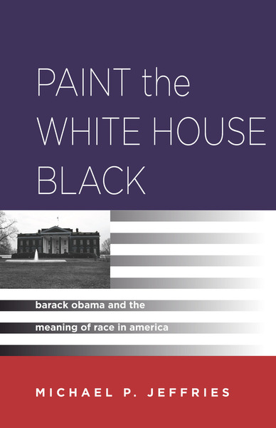 Paint the White House Black Barack Obama and the Meaning