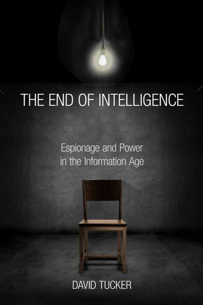 The End of Intelligence Espionage and State Power in the