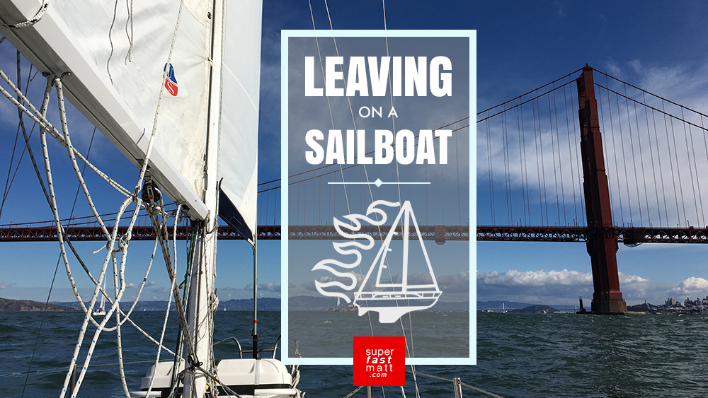 Leaving On A Sailboat