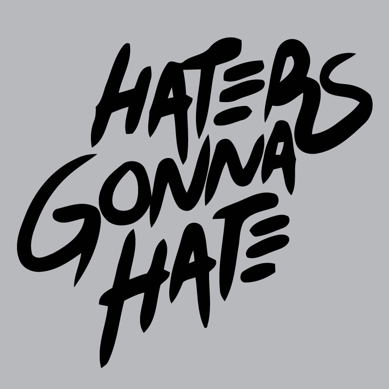haters gonna hate gray
