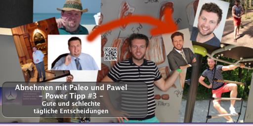 Abnehmen mit Paleo und Pawel - Power Tip #3 - Gute und schlechte tägliche Entscheidungen