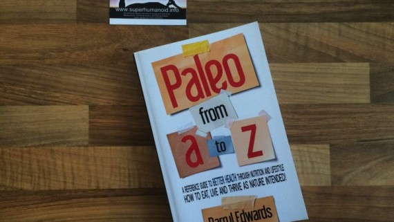 Paleo from A to Z: A reference guide to better health through nutrition and lifestyle. How to eat, live and thrive as nature intended! Darryl Edwards
