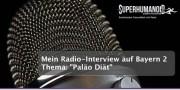 Radio-Interview beim Notizbuch auf Bayern 2: Der Paleo-Trend -  Das neue Essen