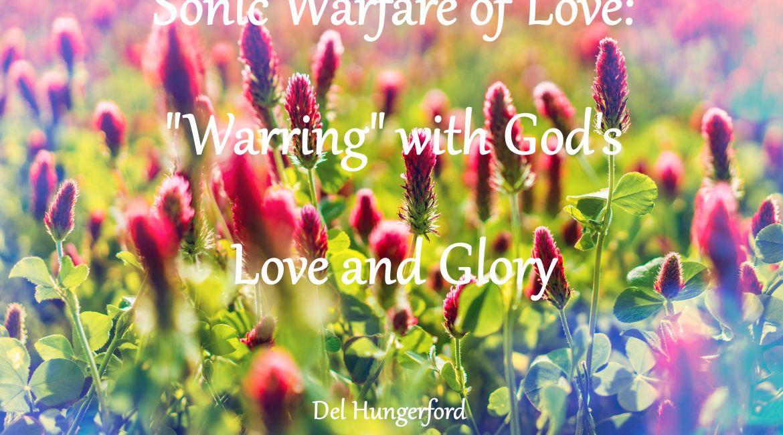 Sonic Warfare of Love
