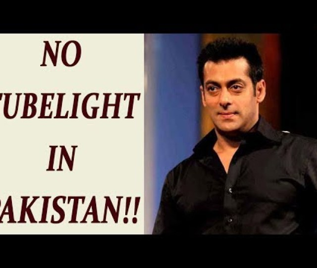 Salman Khans Tubelight Will Not Release In Pakistan Heres Why Filmibeat Supernewsworld Com