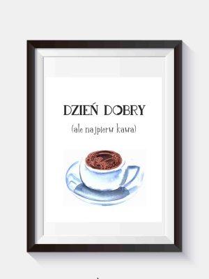 Dzień dobry, but first coffee Plakat po polsku