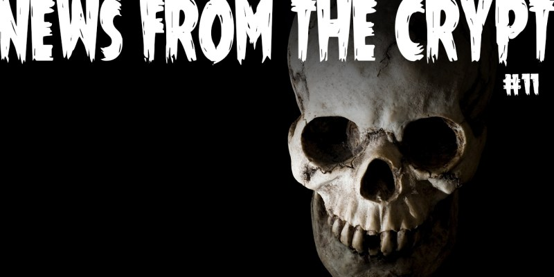 News from the Crypt #11