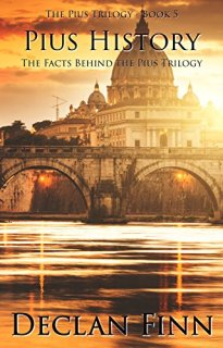 Pius History: The Facts Behind the Pius Trilogy by [Finn, Declan]