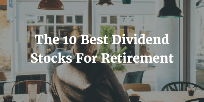 10 Best Dividend Stocks for Retirement