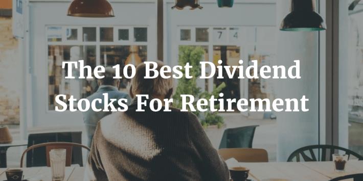 10 Best Dividend Stocks for Retirement