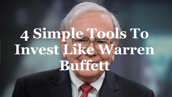 4 Simple Tools To Invest Like Warren Buffett