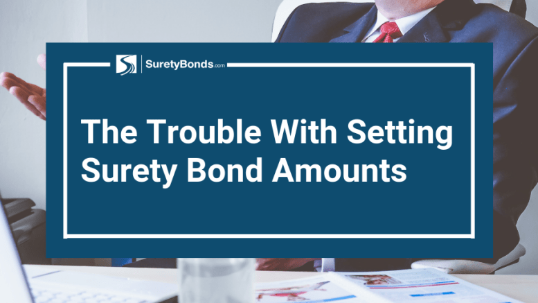 Find out about the trouble with setting surety bond amounts