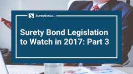 Part 3 of what surety bond legislations you should watch for in 2017