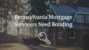 pennsylvania-mortgage-servicers-need-bonds