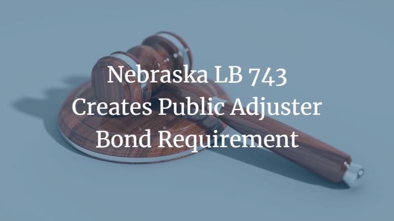 Nebraska LB 743 Creates Public Adjuster Bond Requirement