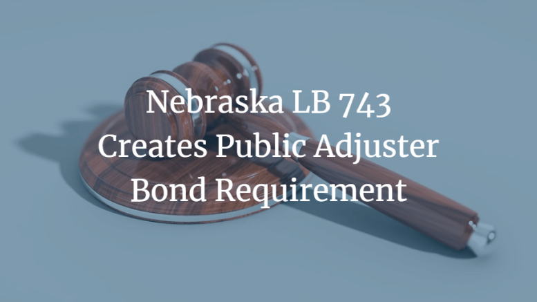 Nebraska LB 743 Creates Public Adjuster Bond Requirement