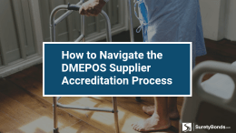 Find out how to navigate the DMEPOS Supplier Accreditation Process with SuretyBonds.com