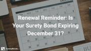 Renewal Reminder_ Is Your Surety Bond Expiring December 31?