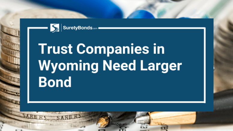 Trust Companies in Wyoming Need Larger Bond