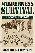 Survival Essentials: How To Survive In The Wilderness - Wilderness Survival By Gregory J. Davenport