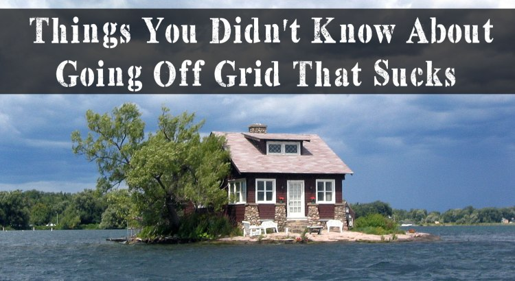Things You Didn't Know About Going Off Grid sucks